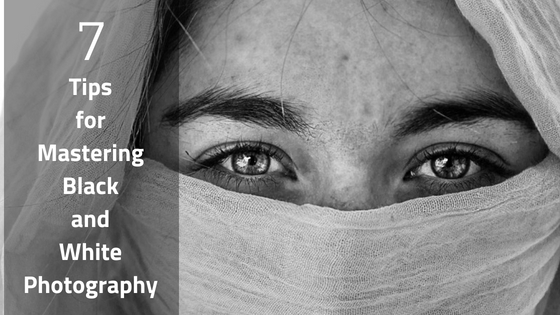 7 Tipsfor mastering Black and White Photography