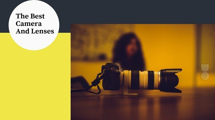Choose the best Camera and Lens