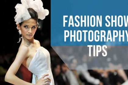 Fashion Show Photography Tips