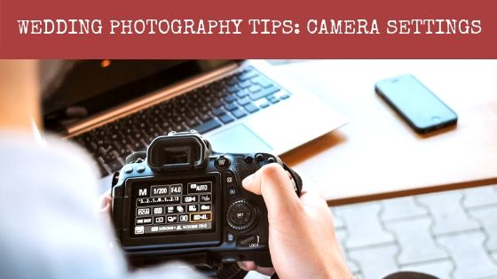 Wedding Photography tips - Camera settings