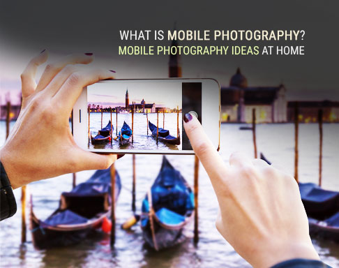 What Is Mobile Photography Mobile Photography Ideas At Home