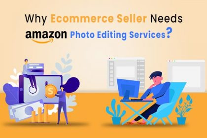 Why Ecommerce Seller Needs Amazon Photo Editing Services